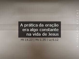 A prática da oração era algo constante na vida de Jesus