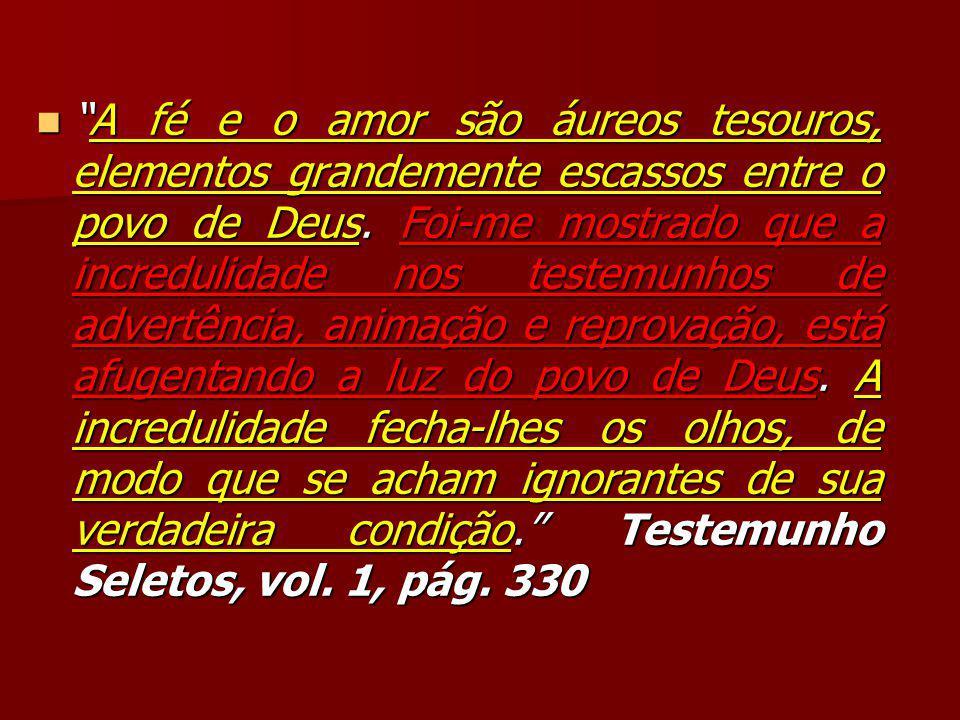 A fé e o amor são áureos tesouros, elementos grandemente escassos entre o povo de Deus.