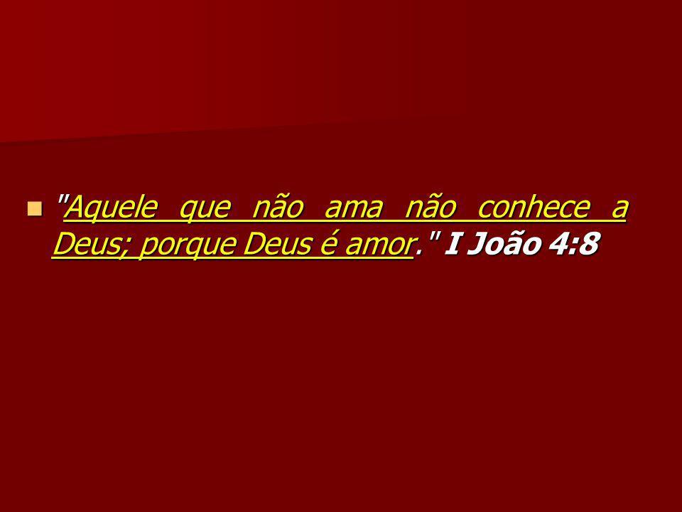 Aquele que não ama não conhece a Deus; porque Deus é amor