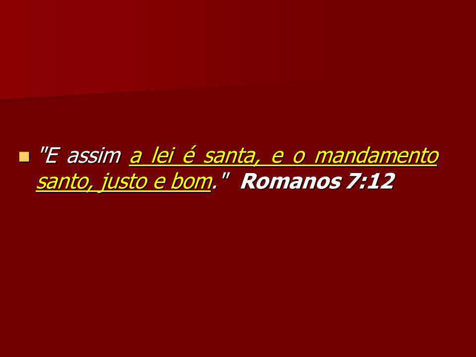 E assim a lei é santa, e o mandamento santo, justo e bom