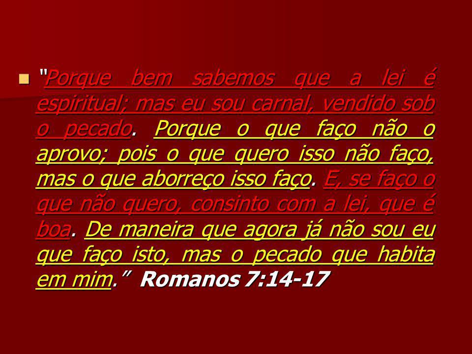 Porque bem sabemos que a lei é espiritual; mas eu sou carnal, vendido sob o pecado.