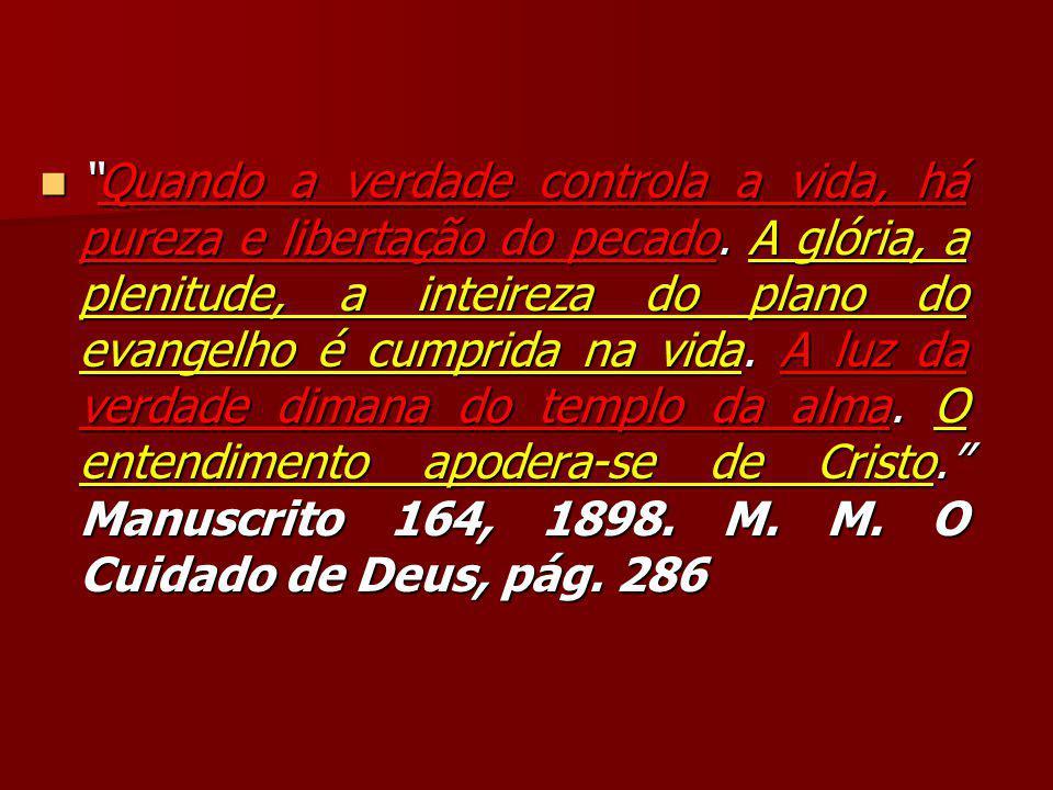 Quando a verdade controla a vida, há pureza e libertação do pecado