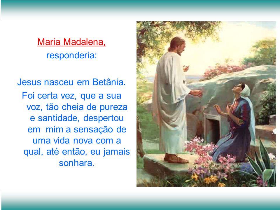 Jesus nasceu em Betânia.
