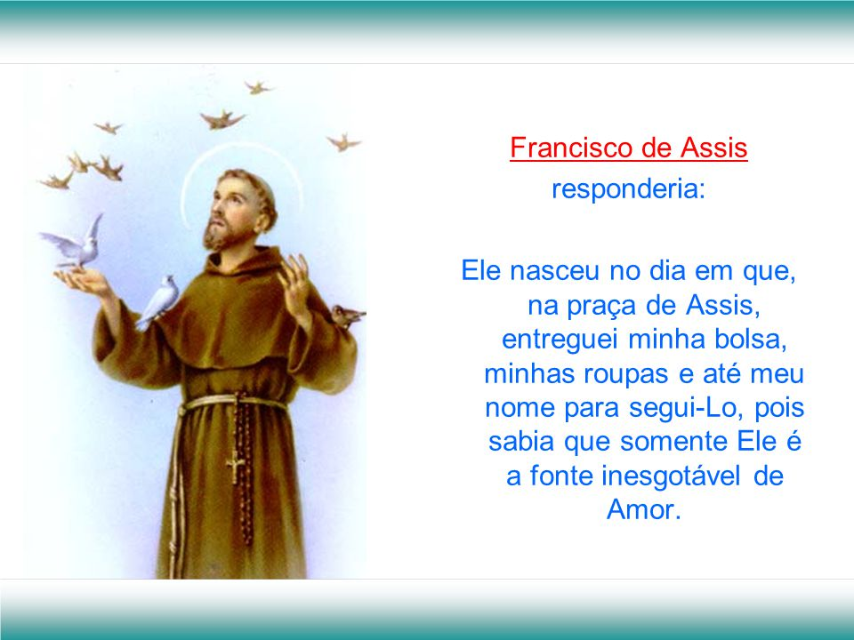 Francisco de Assis responderia: