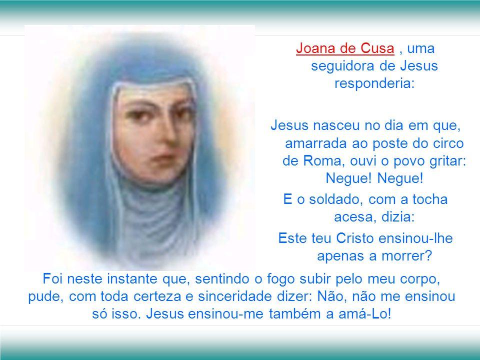 Joana de Cusa , uma seguidora de Jesus responderia: