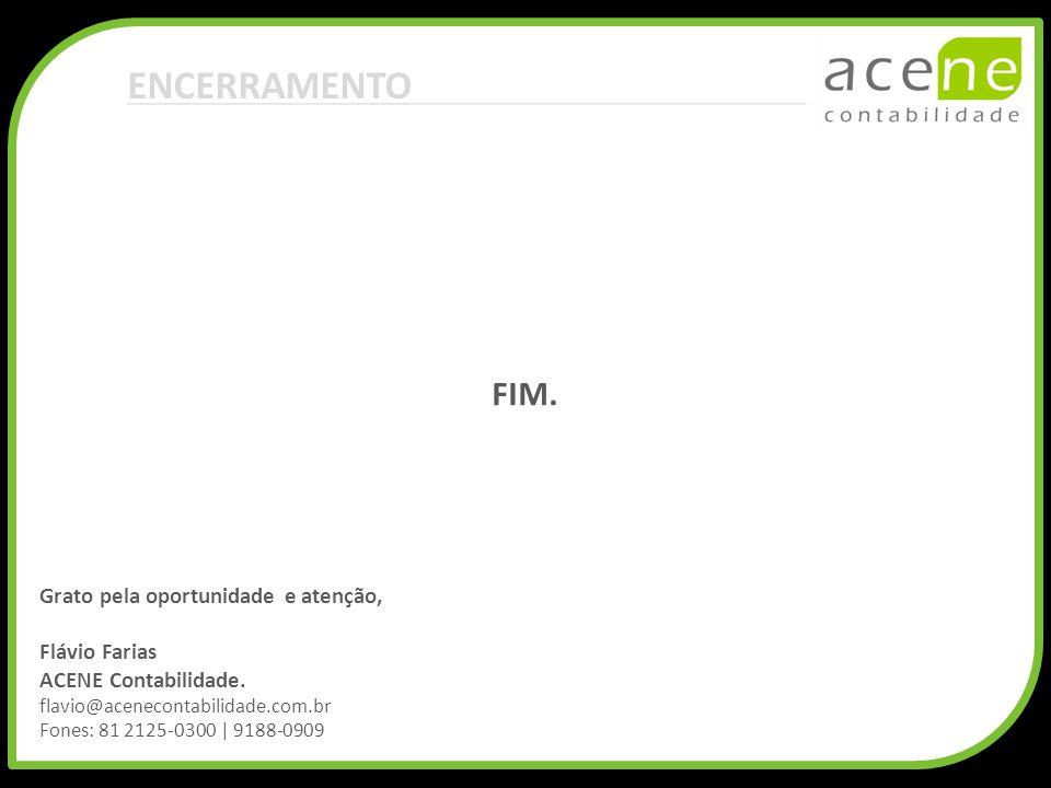 ENCERRAMENTO FIM. Grato pela oportunidade e atenção, Flávio Farias