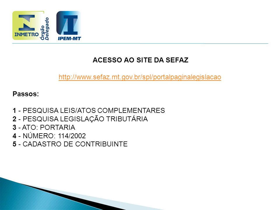 ACESSO AO SITE DA SEFAZ http://www.sefaz.mt.gov.br/spl/portalpaginalegislacao. Passos: 1 - PESQUISA LEIS/ATOS COMPLEMENTARES.