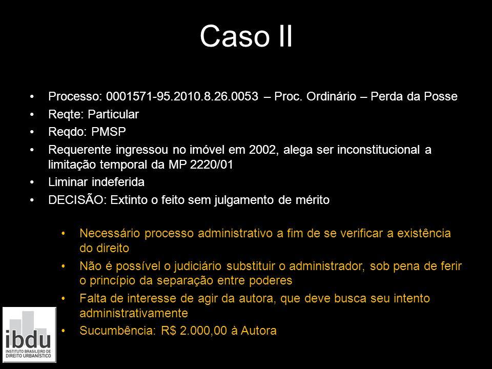 Caso II Processo: 0001571-95.2010.8.26.0053 – Proc. Ordinário – Perda da Posse. Reqte: Particular.