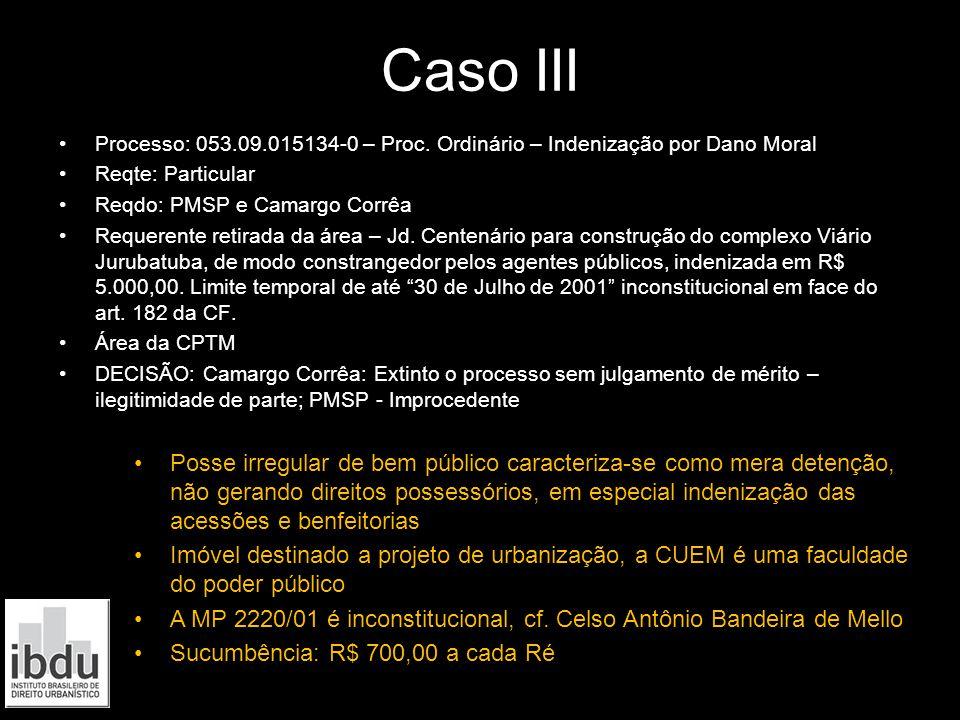 Caso III Processo: 053.09.015134-0 – Proc. Ordinário – Indenização por Dano Moral. Reqte: Particular.