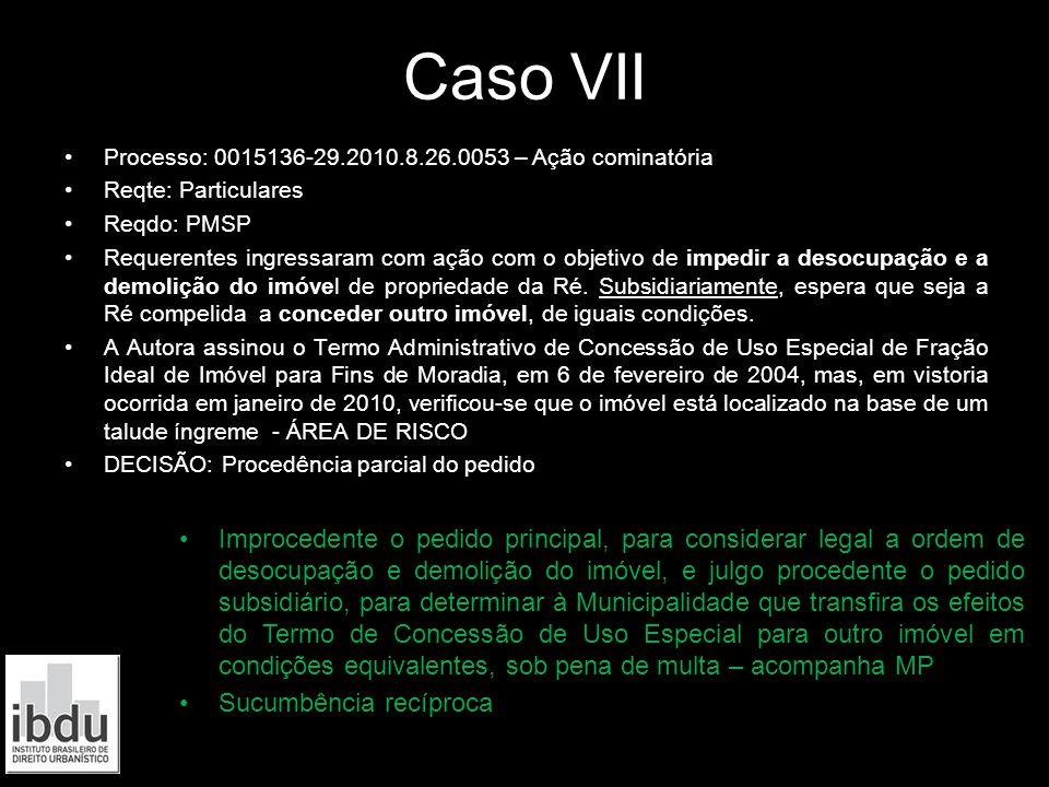 Caso VII Processo: 0015136-29.2010.8.26.0053 – Ação cominatória. Reqte: Particulares. Reqdo: PMSP.