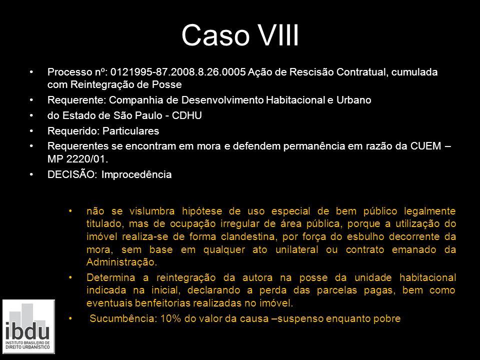 Caso VIII Processo nº: 0121995-87.2008.8.26.0005 Ação de Rescisão Contratual, cumulada com Reintegração de Posse.