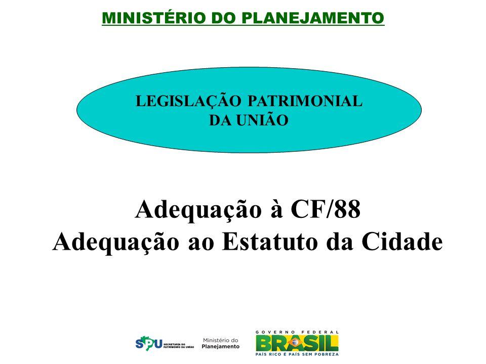LEGISLAÇÃO PATRIMONIAL DA UNIÃO Adequação ao Estatuto da Cidade