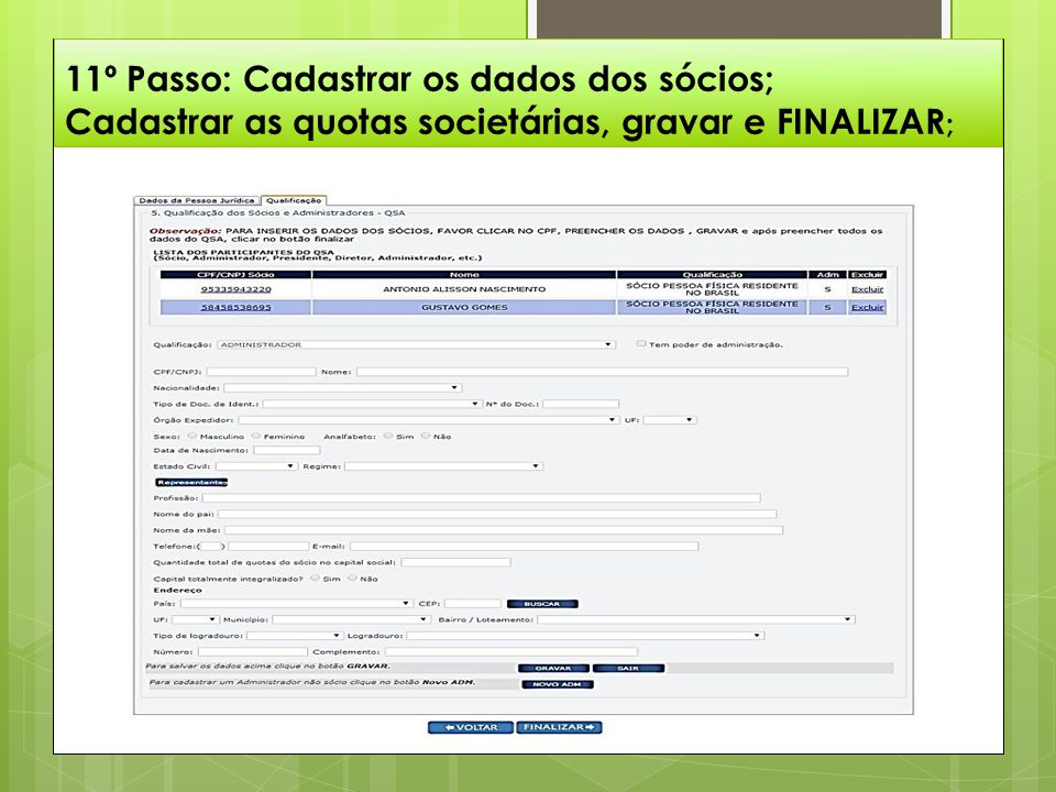 11º Passo: Cadastrar os dados dos sócios; Cadastrar as quotas societárias, gravar e FINALIZAR;