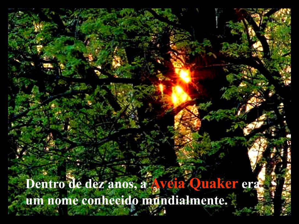 Dentro de dez anos, a Aveia Quaker era um nome conhecido mundialmente.