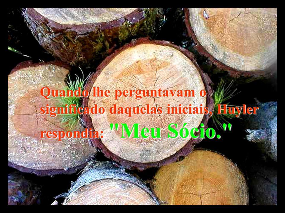Quando lhe perguntavam o significado daquelas iniciais, Huyler respondia: Meu Sócio.