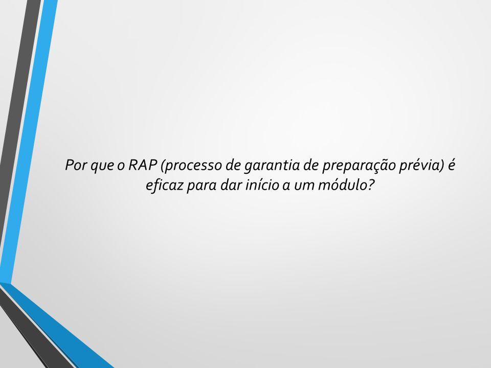 Por que o RAP (processo de garantia de preparação prévia) é eficaz para dar início a um módulo