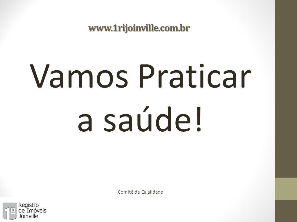 www.1rijoinville.com.br Vamos Praticar a saúde! Comitê da Qualidade