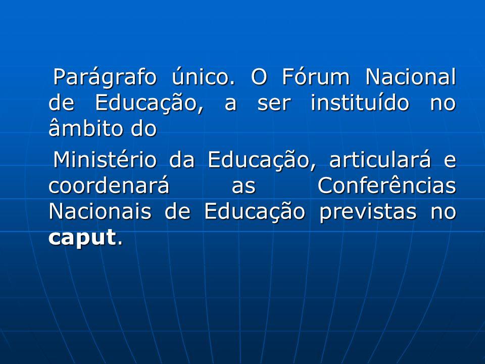 Parágrafo único. O Fórum Nacional de Educação, a ser instituído no âmbito do