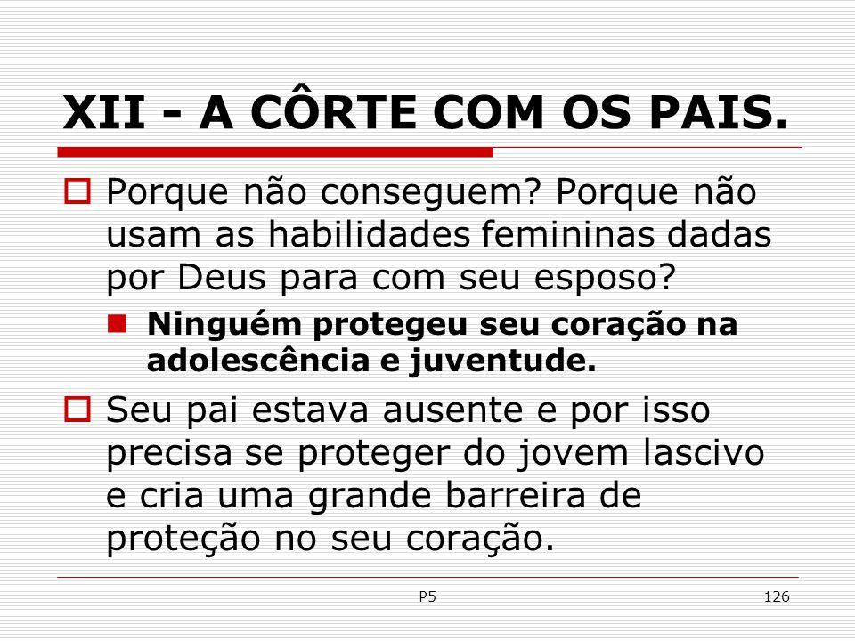 XII - A CÔRTE COM OS PAIS. Porque não conseguem Porque não usam as habilidades femininas dadas por Deus para com seu esposo