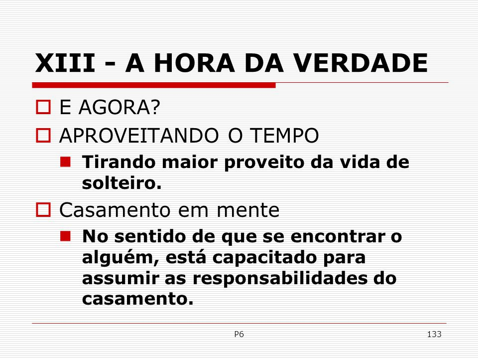 XIII - A HORA DA VERDADE E AGORA APROVEITANDO O TEMPO