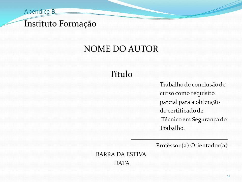 Instituto Formação NOME DO AUTOR Título Apêndice B