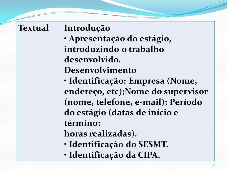 Textual Introdução. • Apresentação do estágio, introduzindo o trabalho desenvolvido. Desenvolvimento.