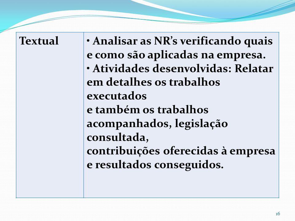 Textual • Analisar as NR's verificando quais e como são aplicadas na empresa.