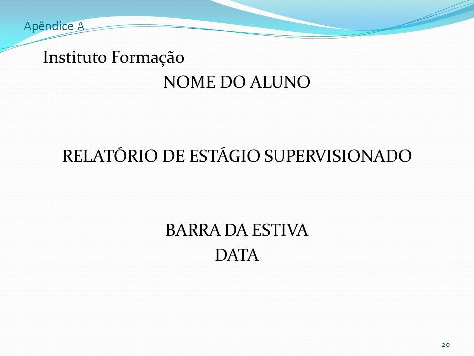 Apêndice A Instituto Formação NOME DO ALUNO RELATÓRIO DE ESTÁGIO SUPERVISIONADO BARRA DA ESTIVA DATA