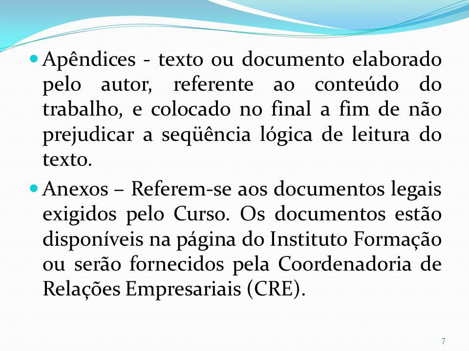 Apêndices - texto ou documento elaborado pelo autor, referente ao conteúdo do trabalho, e colocado no final a fim de não prejudicar a seqüência lógica de leitura do texto.