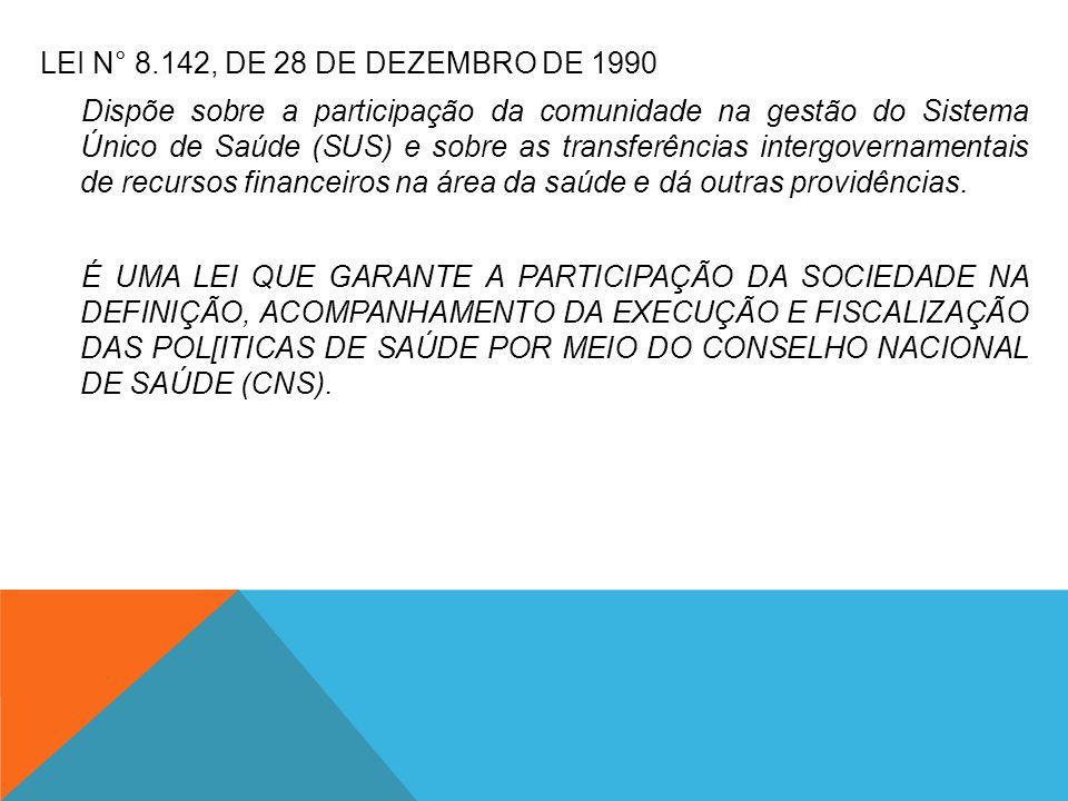 LEI N° 8.142, DE 28 DE DEZEMBRO DE 1990 Dispõe sobre a participação da comunidade na gestão do Sistema Único de Saúde (SUS) e sobre as transferências intergovernamentais de recursos financeiros na área da saúde e dá outras providências.