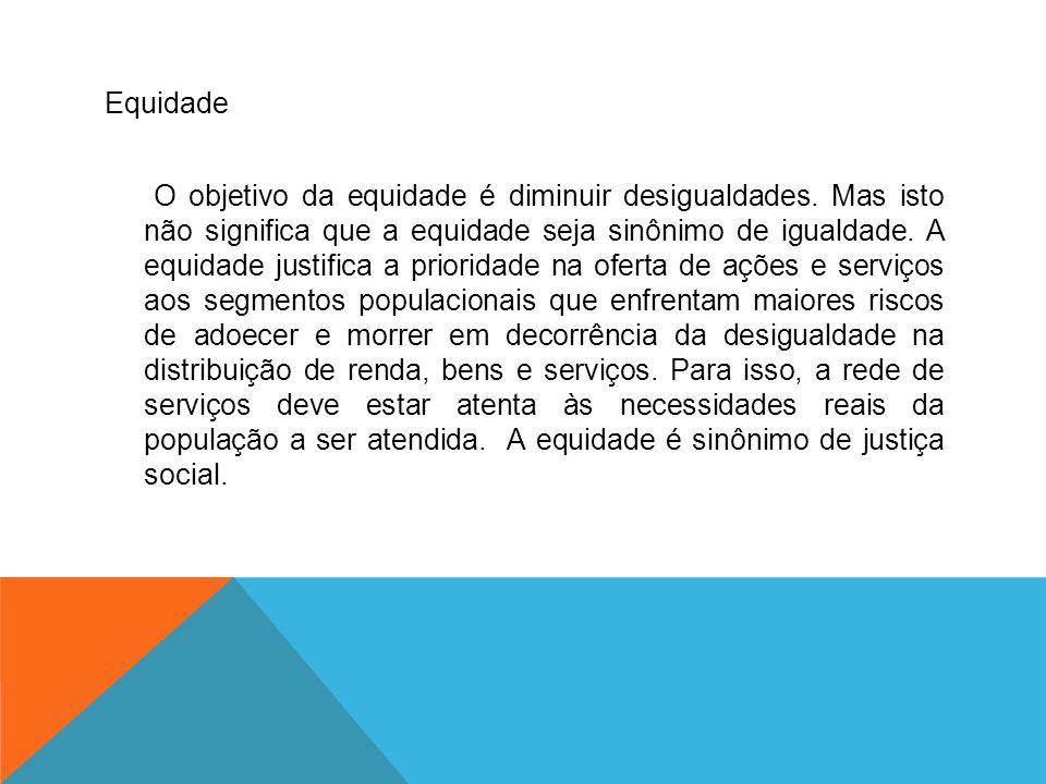 Equidade O objetivo da equidade é diminuir desigualdades