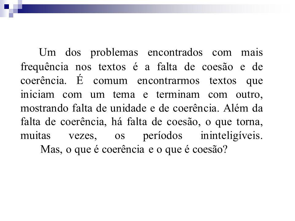 Um dos problemas encontrados com mais frequência nos textos é a falta de coesão e de coerência.