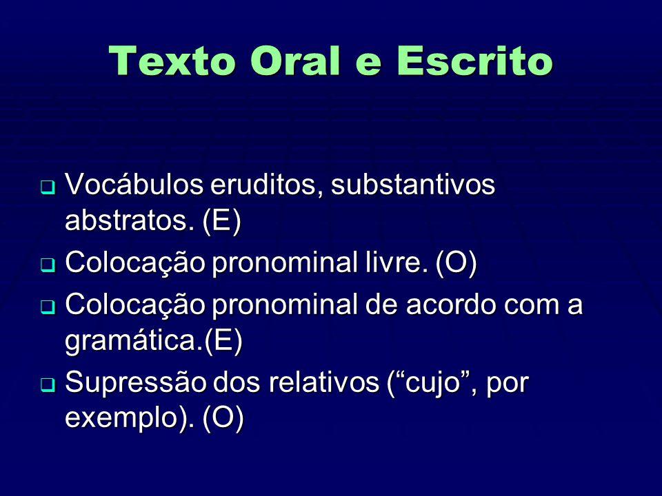 Texto Oral e Escrito Vocábulos eruditos, substantivos abstratos. (E)