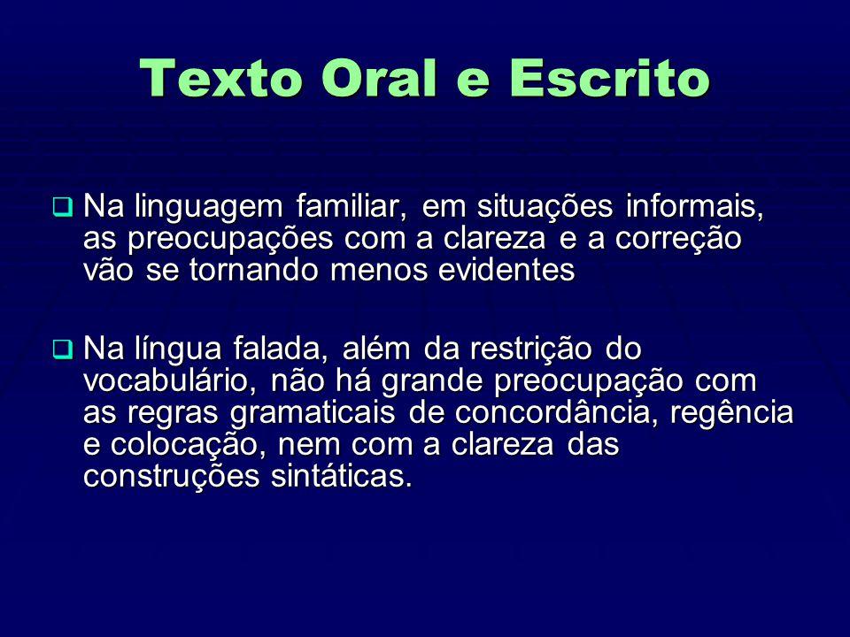 Texto Oral e Escrito Na linguagem familiar, em situações informais, as preocupações com a clareza e a correção vão se tornando menos evidentes.