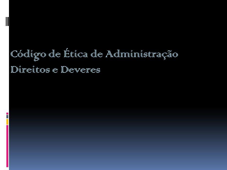 Código de Ética de Administração Direitos e Deveres