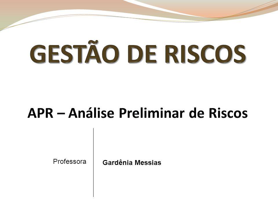 GESTÃO DE RISCOS APR – Análise Preliminar de Riscos