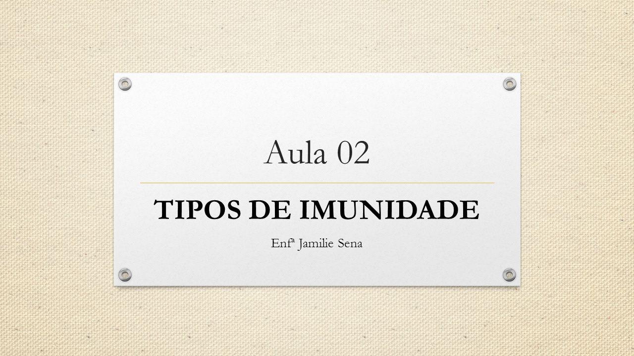 TIPOS DE IMUNIDADE Enfª Jamilie Sena