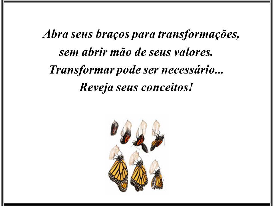 sem abrir mão de seus valores. Transformar pode ser necessário...