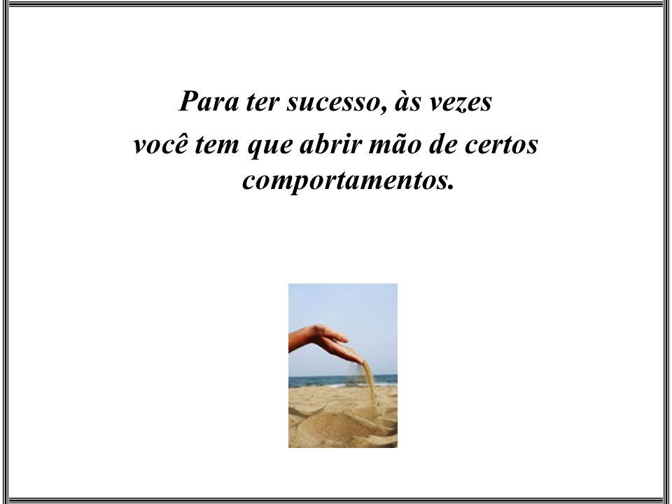 Para ter sucesso, às vezes