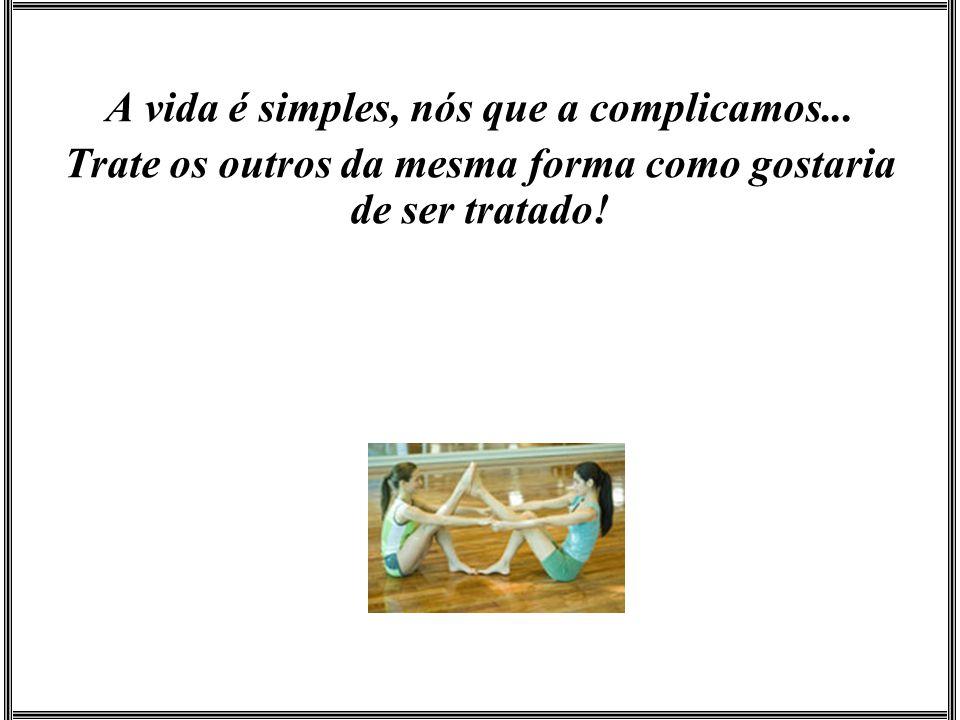 A vida é simples, nós que a complicamos...