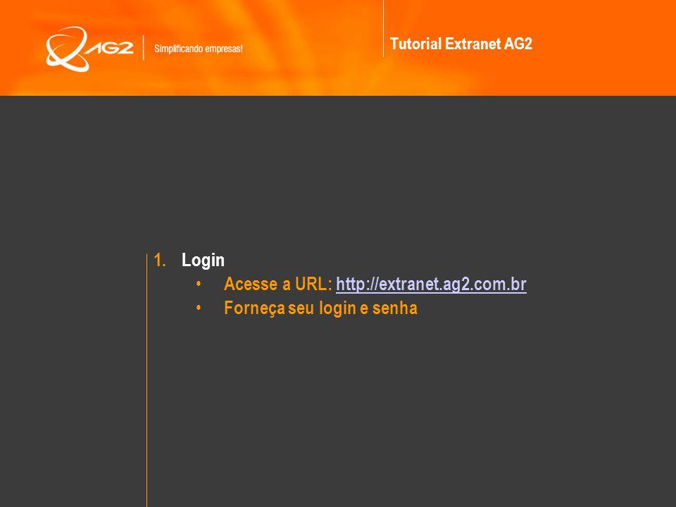 Acesse a URL: http://extranet.ag2.com.br Forneça seu login e senha