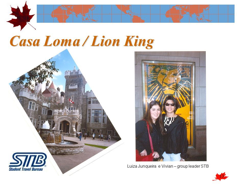 Casa Loma / Lion King Luiza Junqueira e Vivian – group leader STB