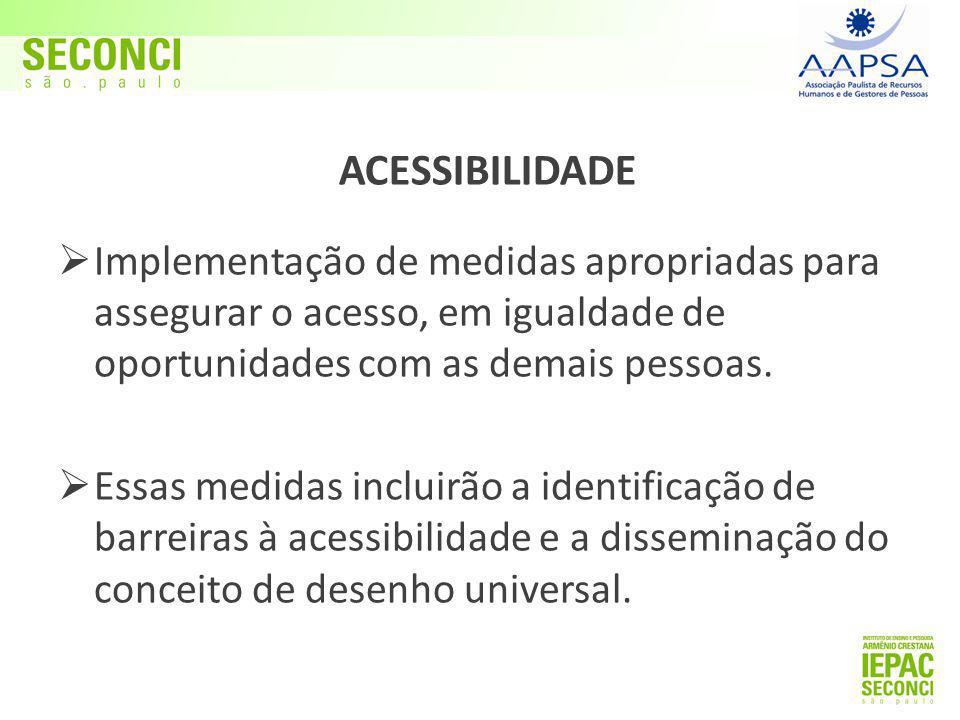 ACESSIBILIDADE Implementação de medidas apropriadas para assegurar o acesso, em igualdade de oportunidades com as demais pessoas.