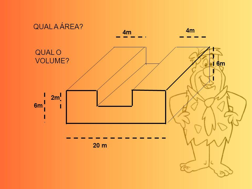 QUAL A ÁREA 4m 4m 4m QUAL O VOLUME 6m 2m 6m 20 m