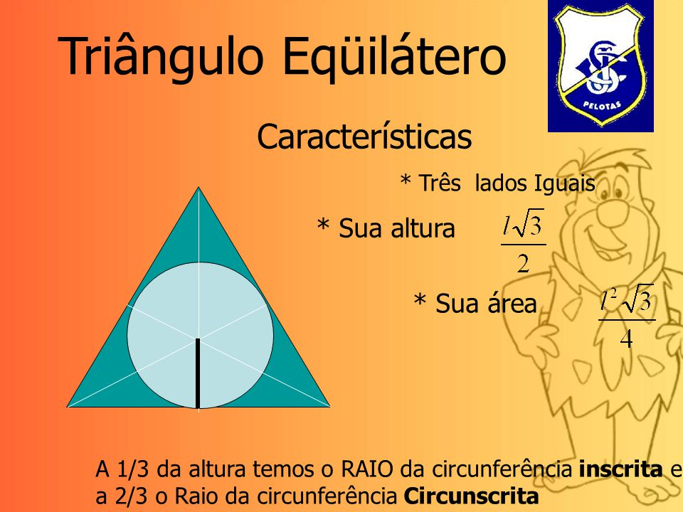 Triângulo Eqüilátero Características * Sua altura * Sua área