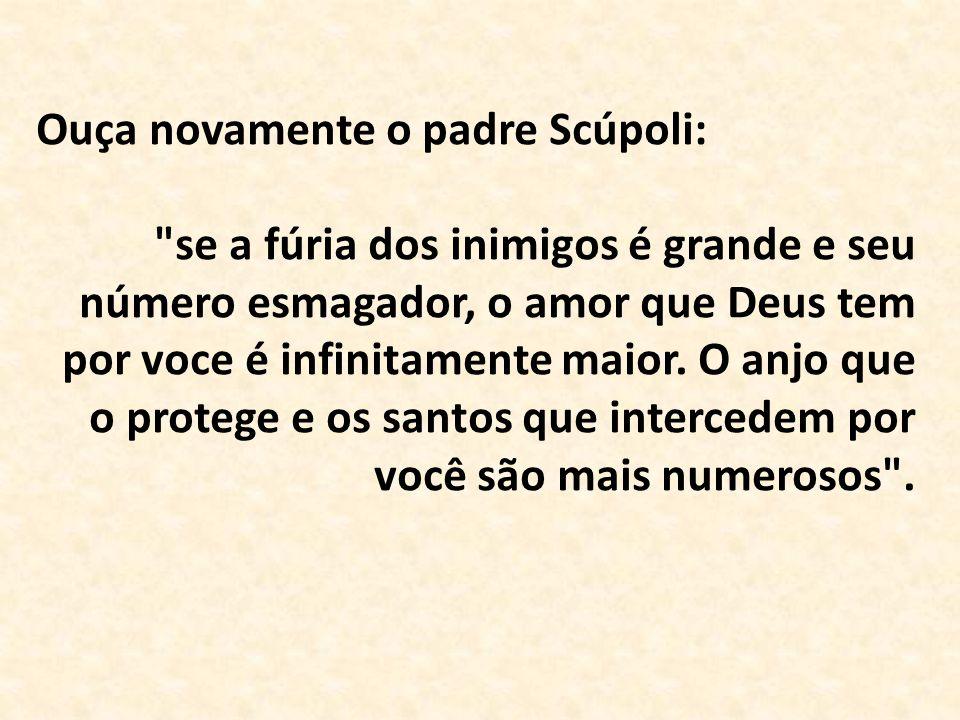 Ouça novamente o padre Scúpoli: