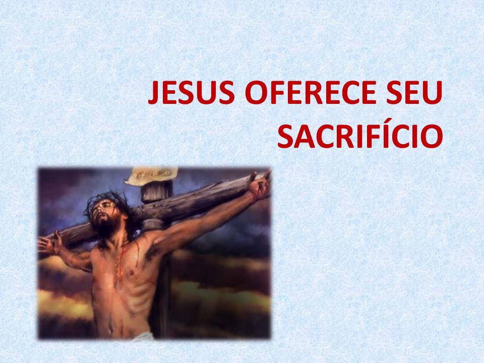 JESUS OFERECE SEU SACRIFÍCIO