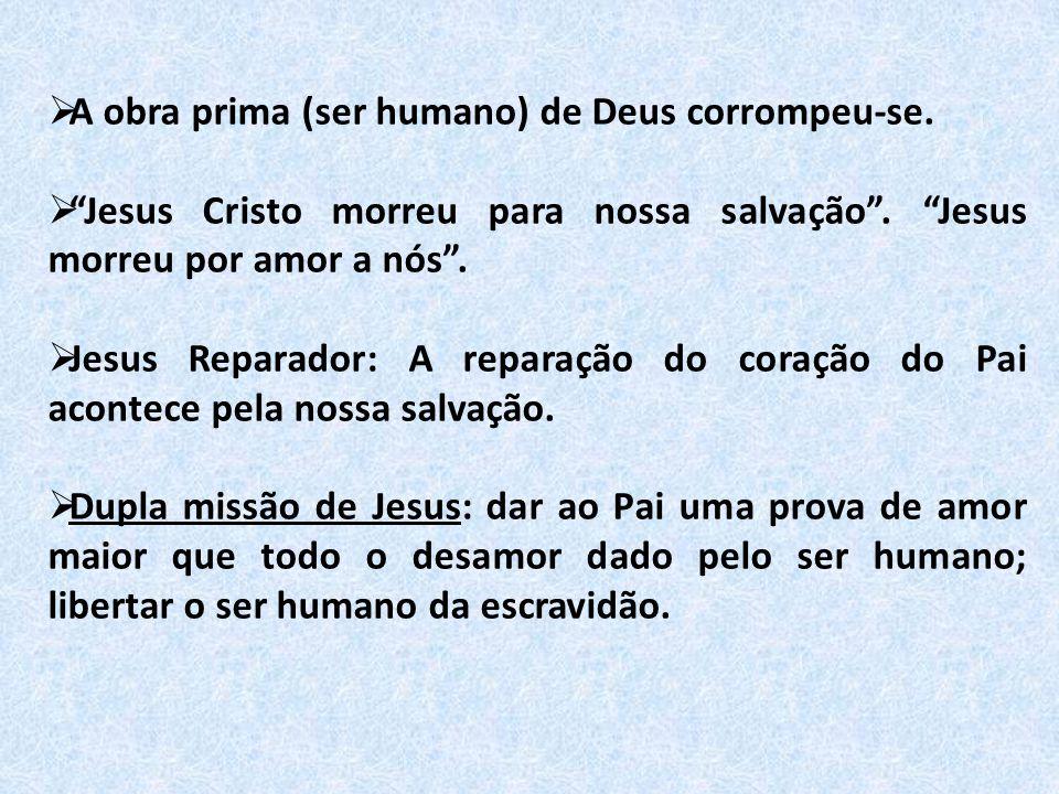 A obra prima (ser humano) de Deus corrompeu-se.