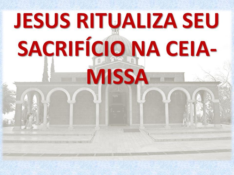 JESUS RITUALIZA SEU SACRIFÍCIO NA CEIA-MISSA