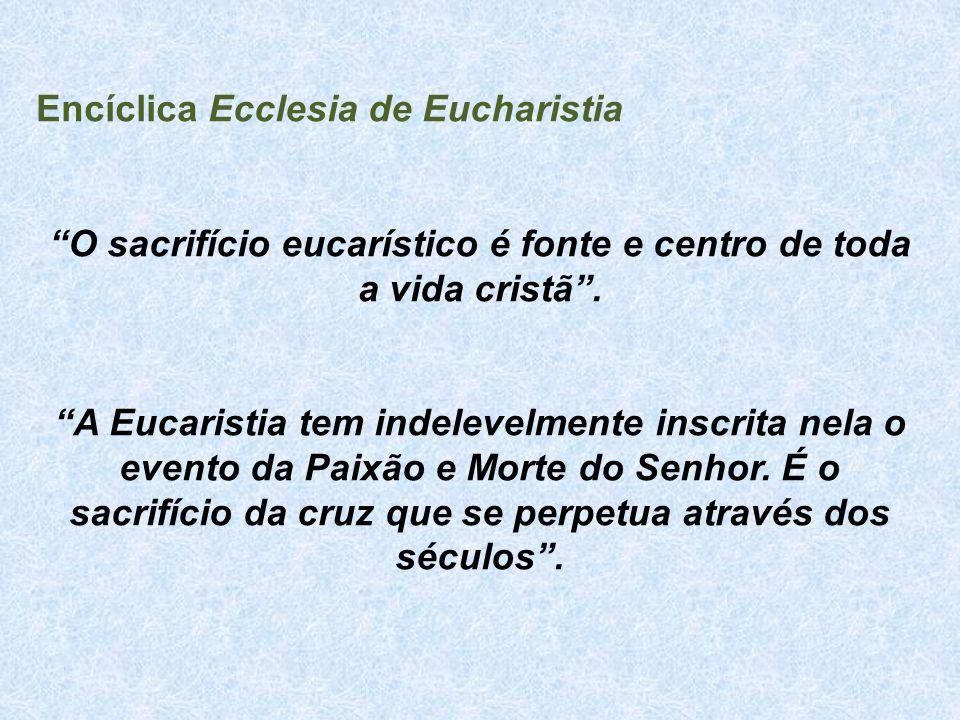 O sacrifício eucarístico é fonte e centro de toda a vida cristã .